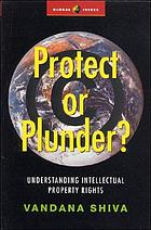 Protect or plunder? : understanding intellectual property rights