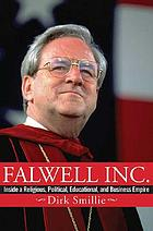 Falwell Inc. : inside a religious, political, educational, and business empire