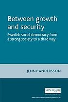 Between growth and security : Swedish social democracy from a strong society to a third way