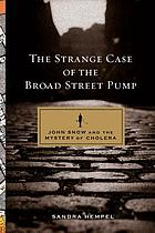 The strange case of the Broad Street pump : John Snow and the mystery of cholera