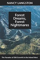 Forest dreams, forest nightmares : the paradox of old growth in the Inland West