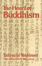 The heart of Buddhism : in search of the timeless spirit of primitive Buddhism