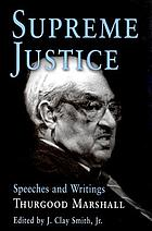 Supreme Justice : speeches and writings : Thurgood Marshall