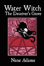 Water witch : the deceiver's grave