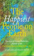 The happiest people on Earth : the story of Demos Shakarian, founder of the Full Gospel Business Men's Fellowship