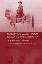 The diary of a Manchu soldier in seventeenth-century China : my service in the army