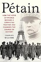Pétain : how the hero of France became a convicted traitor and changed the course of history
