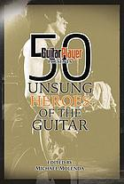 50 unsung heroes of the guitar