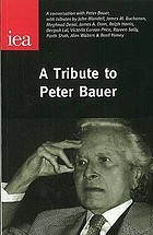 A tribute to Peter Bauer : including a conversation with Peter Bauer and tributes