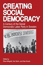 Creating social democracy : a century of the Social Democratic Labor Party in Sweden