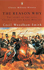 The reason why : the story of the fatal Charge of the Light Brigade