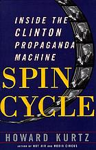 Spin cycle : inside the Clinton propaganda machine