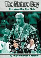 The nature boy : pro wrestler Ric Flair