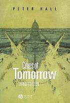 Cities of tomorrow : an intellectual history of urban planning and design in the twentieth century