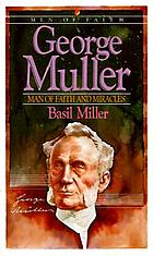 George Muller, the man of faith : a biography of one of the greatest prayer-warriors of the past century