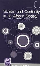 Schism and continuity in an African society; a study of Ndembu village life