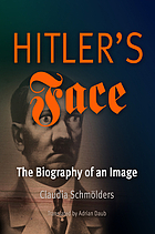 Hitler's face : the biography of an image
