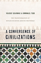 A convergence of civilizations : the transformation of Muslim societies around the world