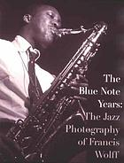 The Blue Note years : the jazz photography of Francis Wolff