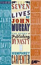 The seven lives of John Murray : the story of a publishing dynasty, 1768-2002