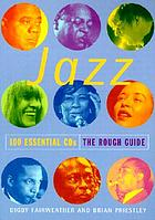 Jazz : 100 essential CDs : the rough guide