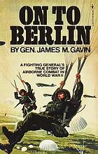 On to Berlin : Battles of an Airborne Commander, 1943-1946