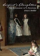 Sargent's Daughters : the biography of a painting