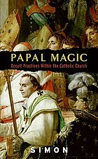 Papal magic : occult practices within the Catholic Church