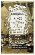 Cooking for kings : the life of the first celebrity chef, Antonin Carême