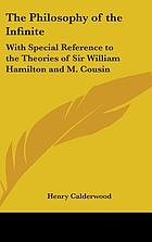 The philosophy of the infinite; with special reference to the theories of Sir William Hamilton and M. Cousin
