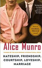 Hateship, friendship, courtship, loveship, marriage : stories