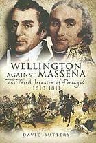 Wellington against Massena : the third invasion of Portugal, 1810-1811