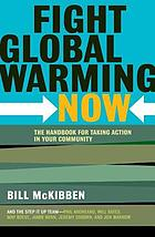 Fight global warming now : the handbook for taking action in your community