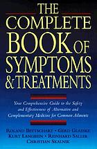The complete book of symptoms & treatments : your comprehensive guide to the safety and effectiveness of alternative and complementary medicine for common ailments