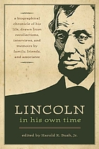 Lincoln in his own time : a biographical chronicle of his life, drawn from recollections, interviews, and memoirs by family, friends, and associates