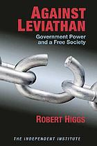 Against Leviathan : government power and a free society