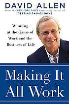 Making it all work : winning at the game of work and the business of life