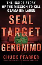 SEAL target Geronimo : the inside story of the mission to kill Osama Bin Laden SEAL target Geronimo