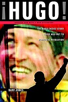 ¡Hugo! : the Hugo Chávez story from mud hut to perpetual revolution