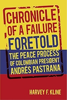 Chronicle of a failure foretold : the peace process of Colombian president Andrés Pastrana