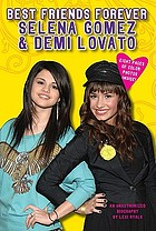 Best friends forever, Selena Gomez & Demi Lovato : an unauthorized biography