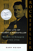 The life of Nelson A. Rockefeller : worlds to conquer, 1908-1958
