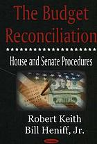 The budget reconciliation : House and Senate procedures