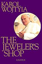 The jeweler's shop : a meditation on the sacrament of matrimony passing on occasion into a drama
