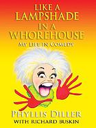 Like a lampshade in a whorehouse : my life in comedy