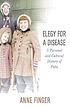 Elegy for a disease : a personal and cultural history of polio