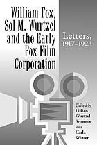 William Fox, Sol M. Wurtzel and the early Fox Film Corporation : letters, 1917-1923