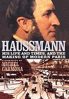 Haussmann : his life and times, and the making of modern Paris