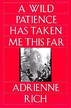 A wild patience has taken me this far : poems, 1978-1981