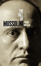 The fall of Mussolini : Italy, the Italians, and the Second World War
